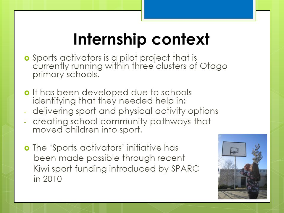 Internship context Sports activators is a pilot project that is currently running within three clusters of Otago primary schools.
