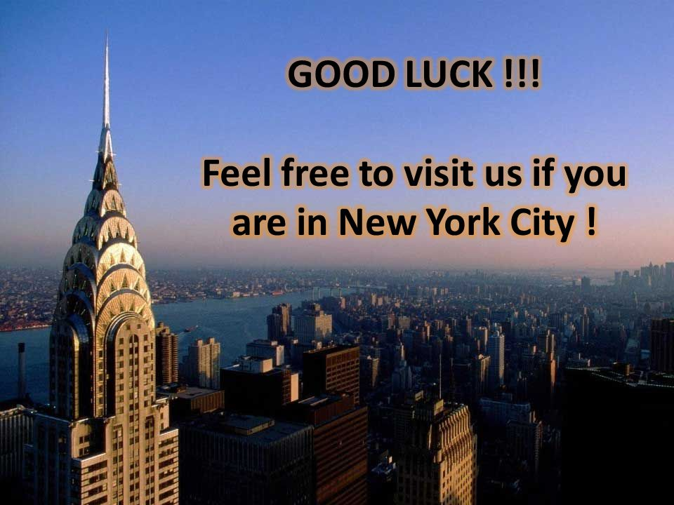 Feel free to visit us if you are in New York City !