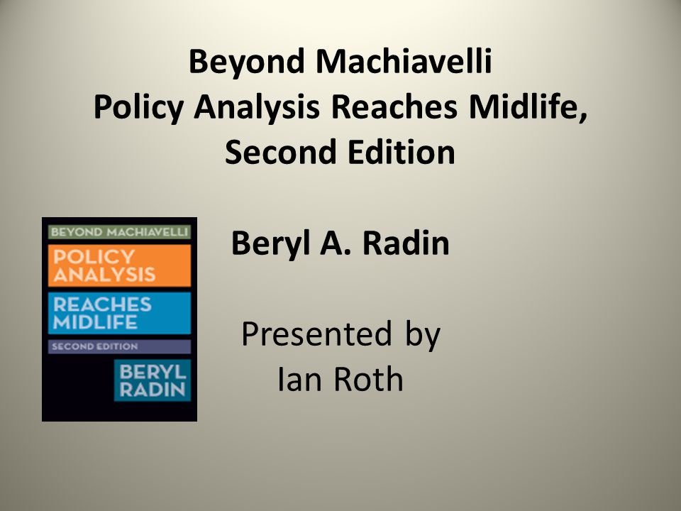 Beyond Machiavelli Policy Analysis Reaches Midlife, Second Edition Beryl A.