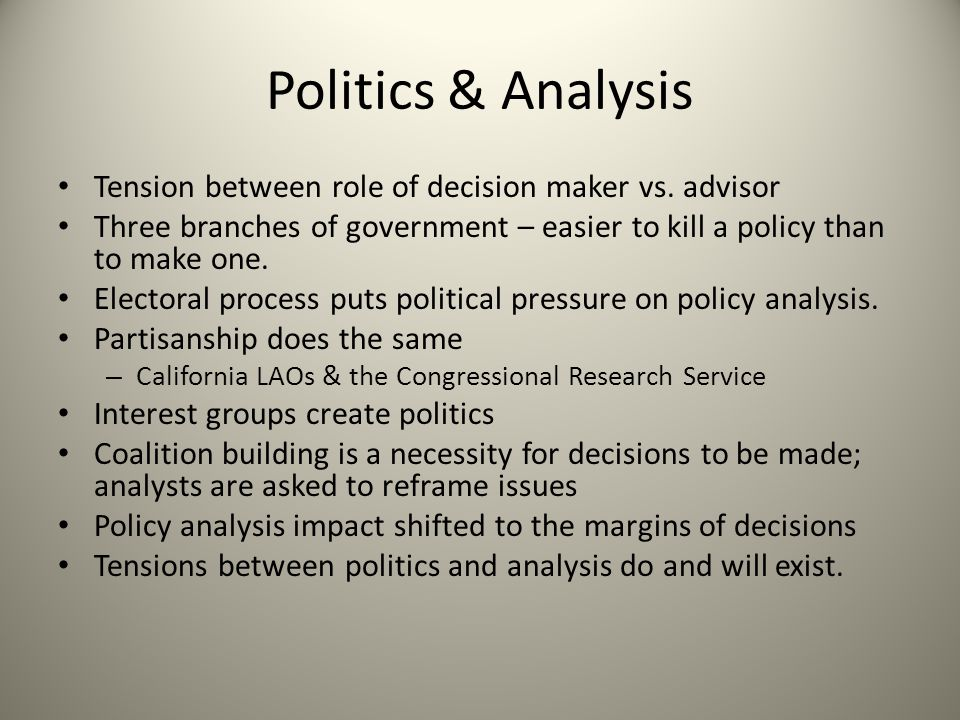 Politics & Analysis Tension between role of decision maker vs. advisor