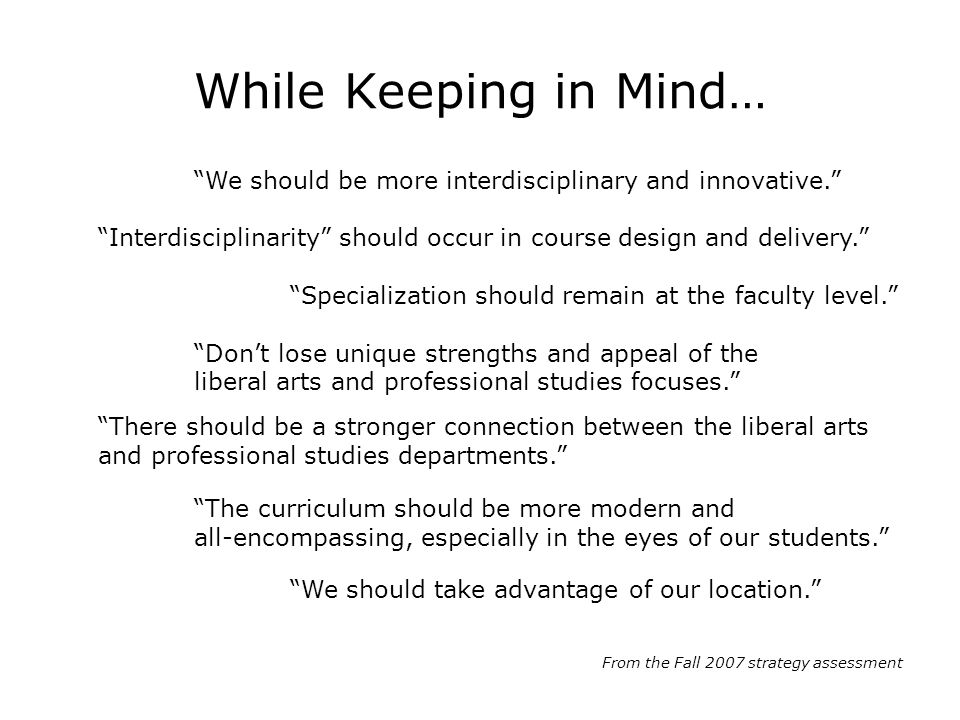 While Keeping in Mind… We should be more interdisciplinary and innovative. Interdisciplinarity should occur in course design and delivery.