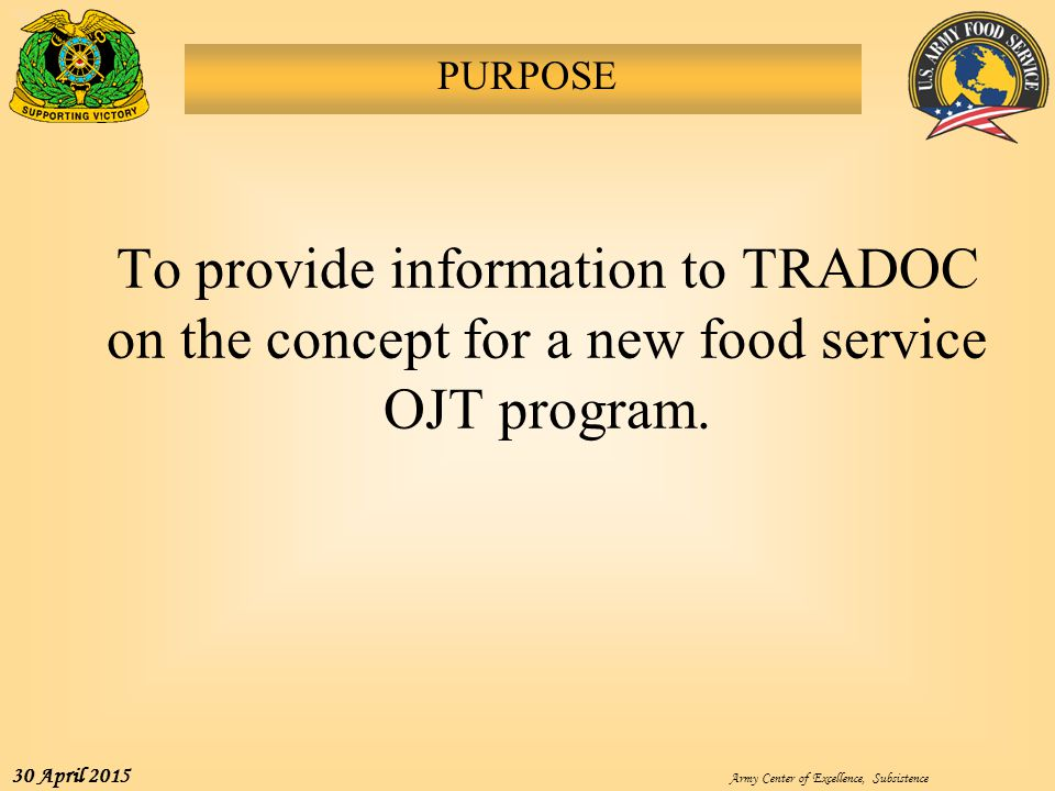 PURPOSE To provide information to TRADOC on the concept for a new food service OJT program.