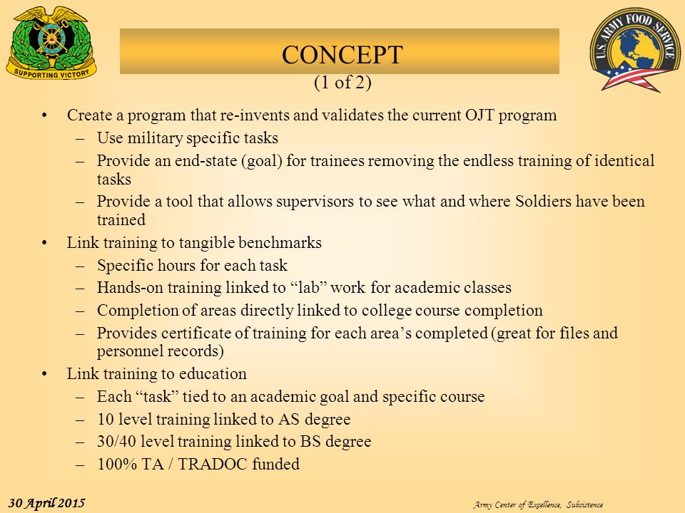CONCEPT (1 of 2) Create a program that re-invents and validates the current OJT program. Use military specific tasks.