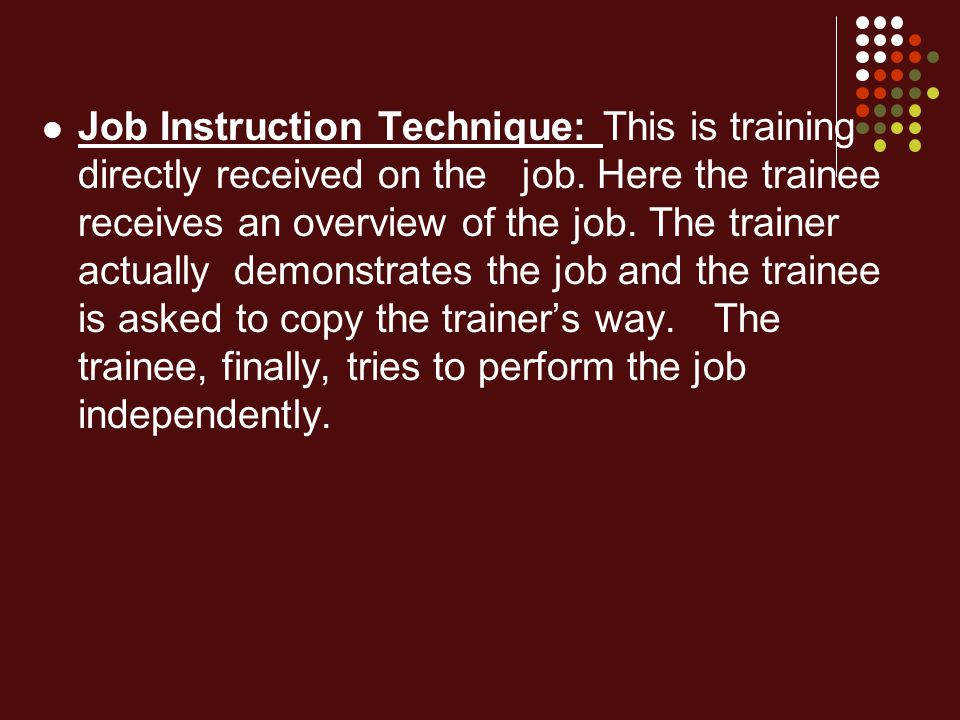 Job Instruction Technique: This is training directly received on the