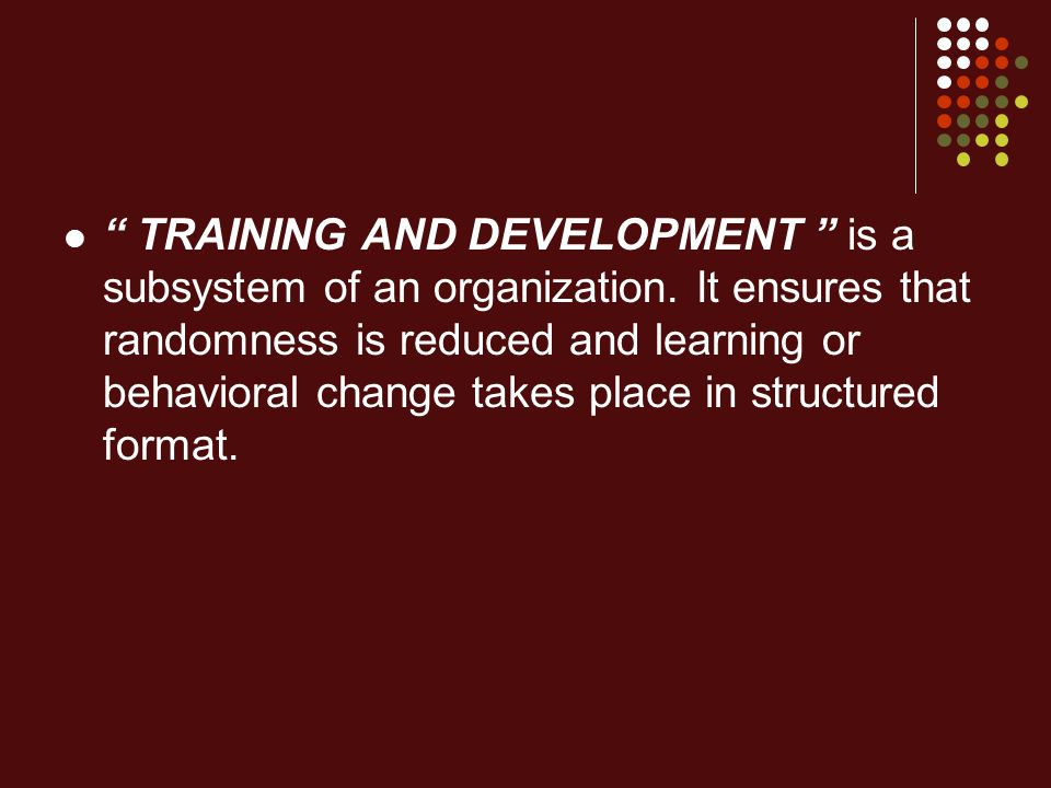TRAINING AND DEVELOPMENT is a subsystem of an organization