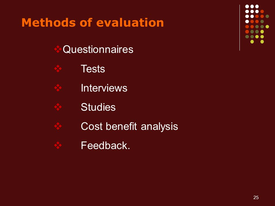 Methods of evaluation Questionnaires Tests Interviews Studies