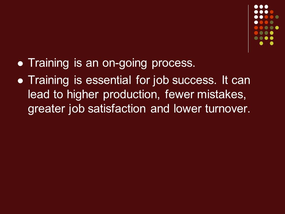 Training is an on-going process.
