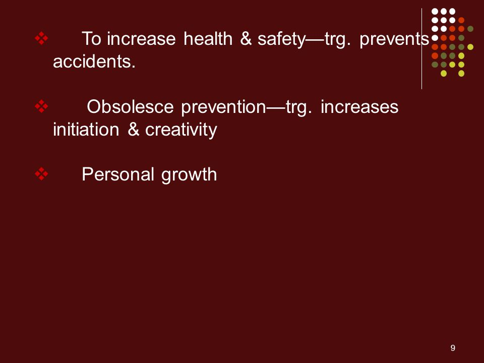 To increase health & safety—trg. prevents accidents.