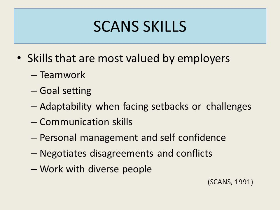SCANS SKILLS Skills that are most valued by employers Teamwork
