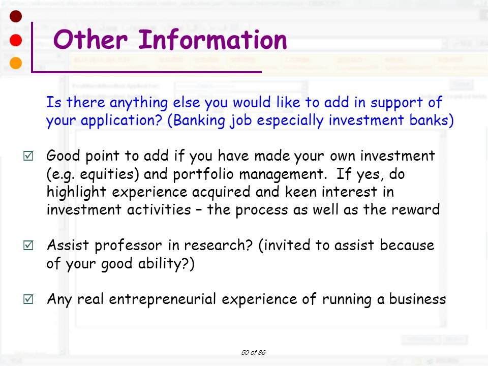 Other Information Is there anything else you would like to add in support of your application (Banking job especially investment banks)