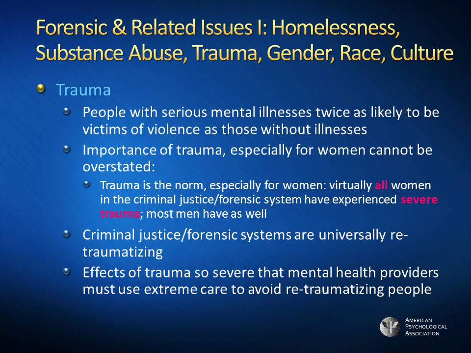 Forensic & Related Issues I: Homelessness, Substance Abuse, Trauma, Gender, Race, Culture