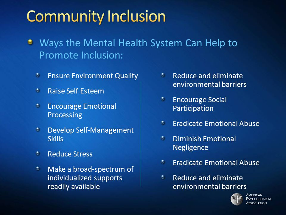 Community Inclusion Ways the Mental Health System Can Help to Promote Inclusion: Ensure Environment Quality.