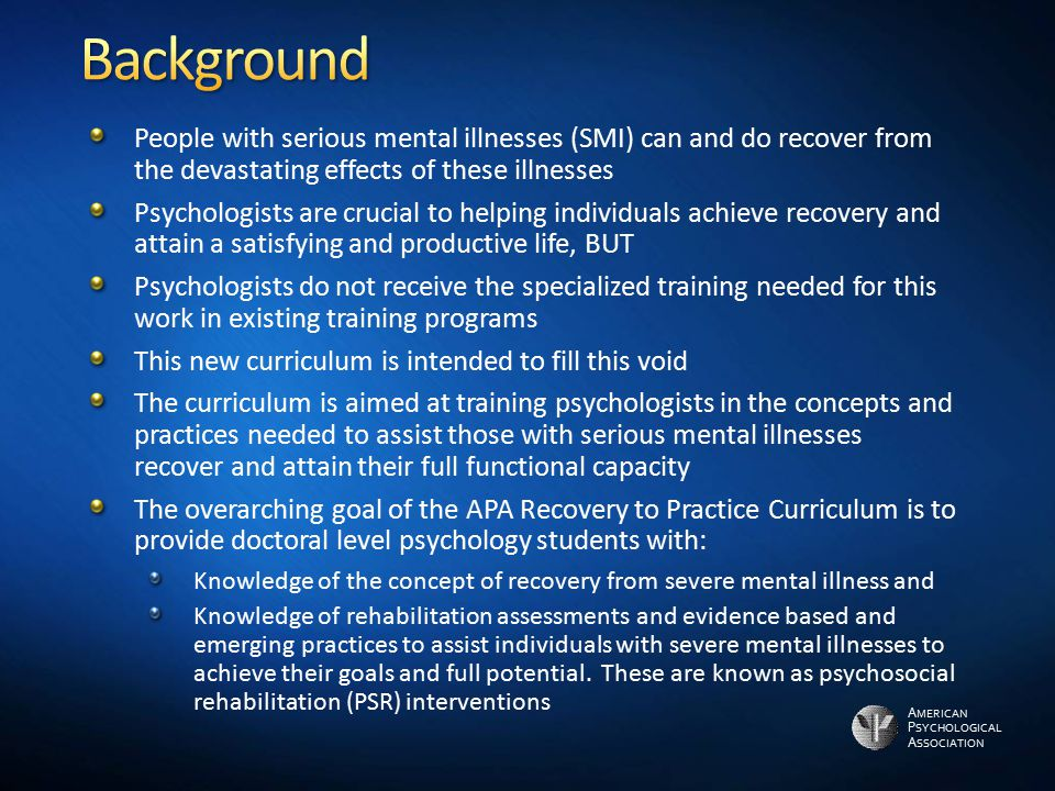 Background People with serious mental illnesses (SMI) can and do recover from the devastating effects of these illnesses.