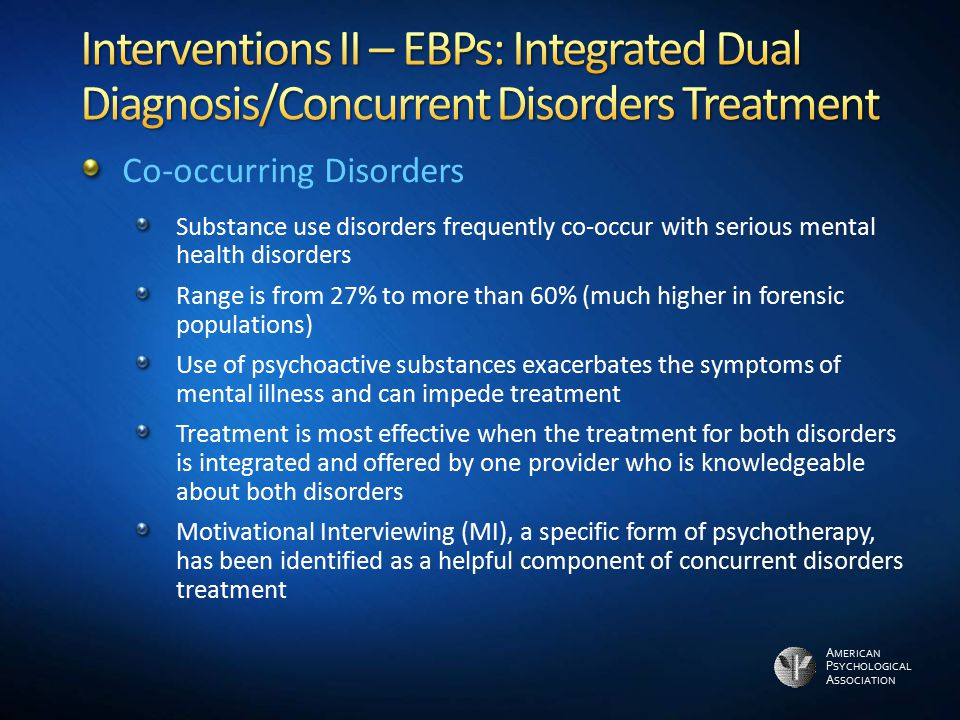 Interventions II – EBPs: Integrated Dual Diagnosis/Concurrent Disorders Treatment