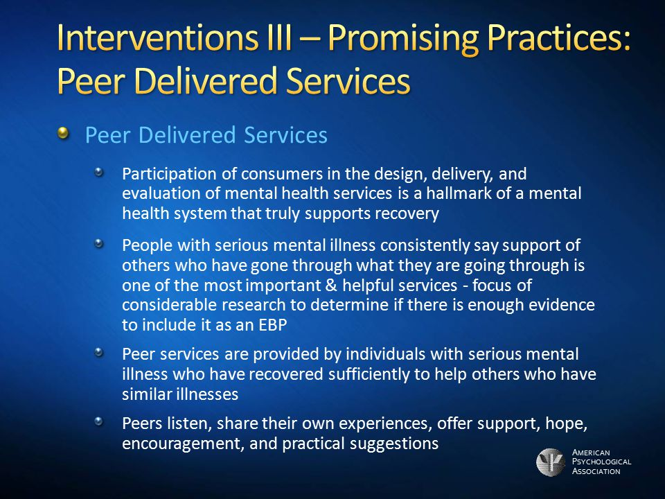 Interventions III – Promising Practices: Peer Delivered Services