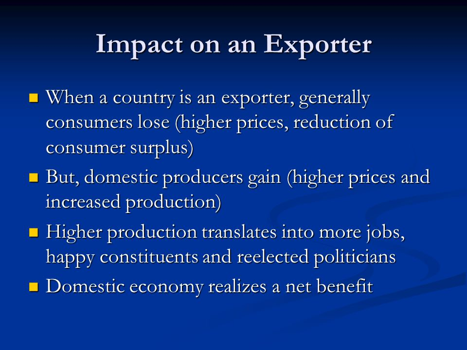 Impact on an Exporter When a country is an exporter, generally consumers lose (higher prices, reduction of consumer surplus)