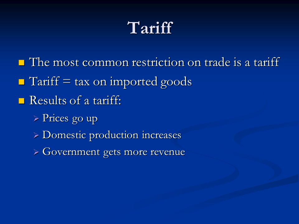 Tariff The most common restriction on trade is a tariff