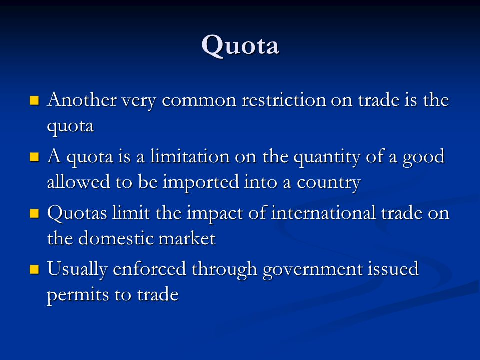 Quota Another very common restriction on trade is the quota