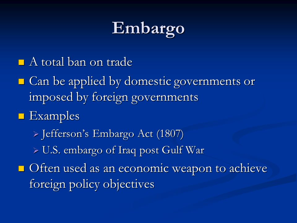 Embargo A total ban on trade