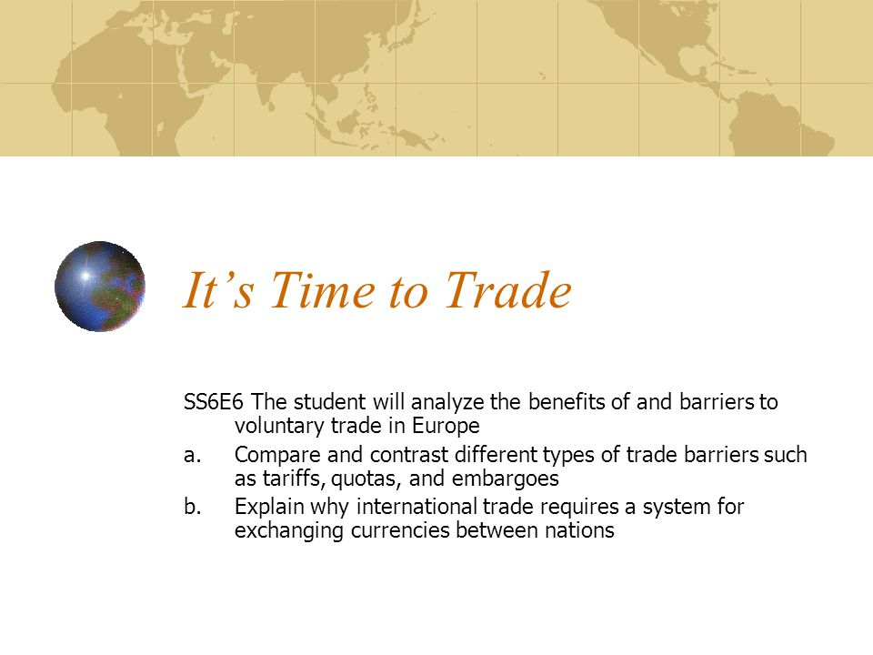 It's Time to Trade SS6E6 The student will analyze the benefits of and barriers to voluntary trade in Europe.