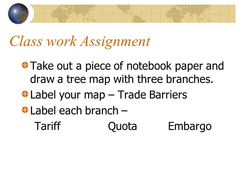 Class work Assignment Take out a piece of notebook paper and draw a tree map with three branches. Label your map – Trade Barriers.