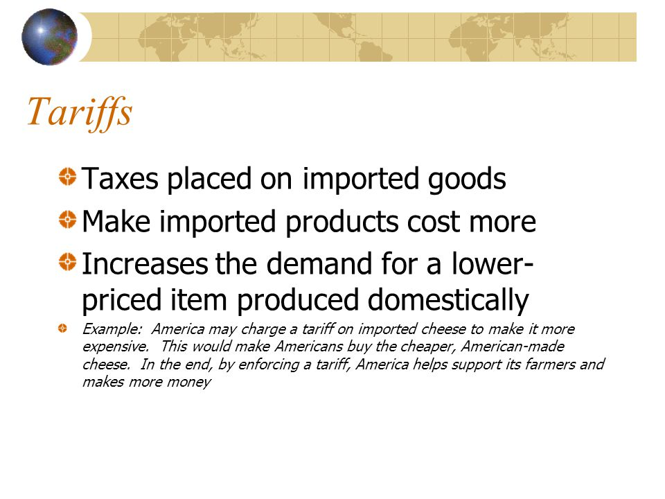 Tariffs Taxes placed on imported goods