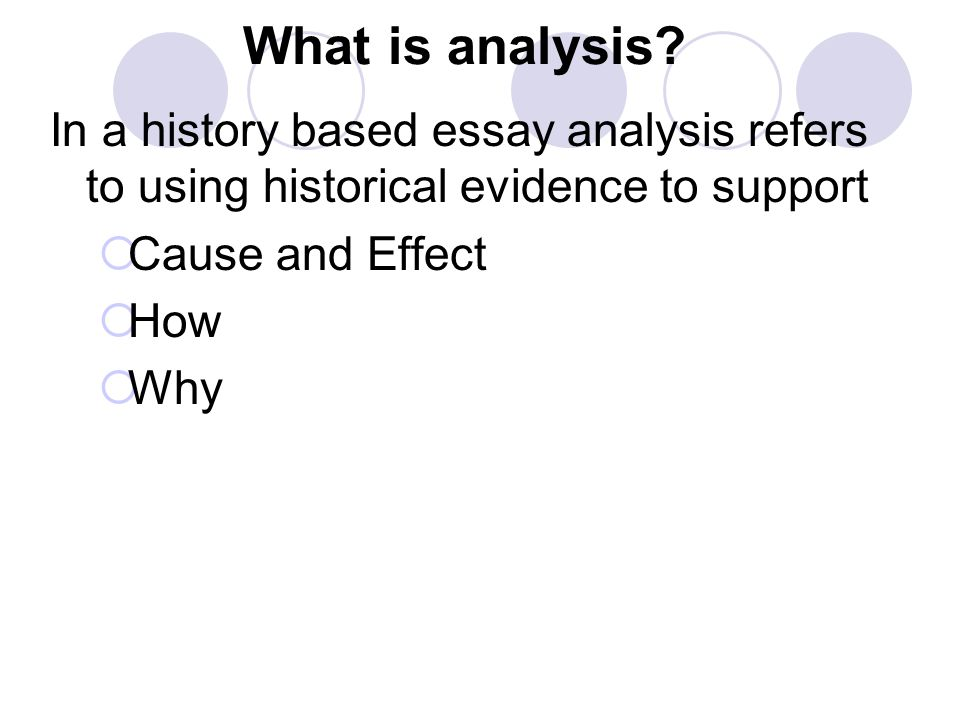 What is analysis In a history based essay analysis refers to using historical evidence to support.
