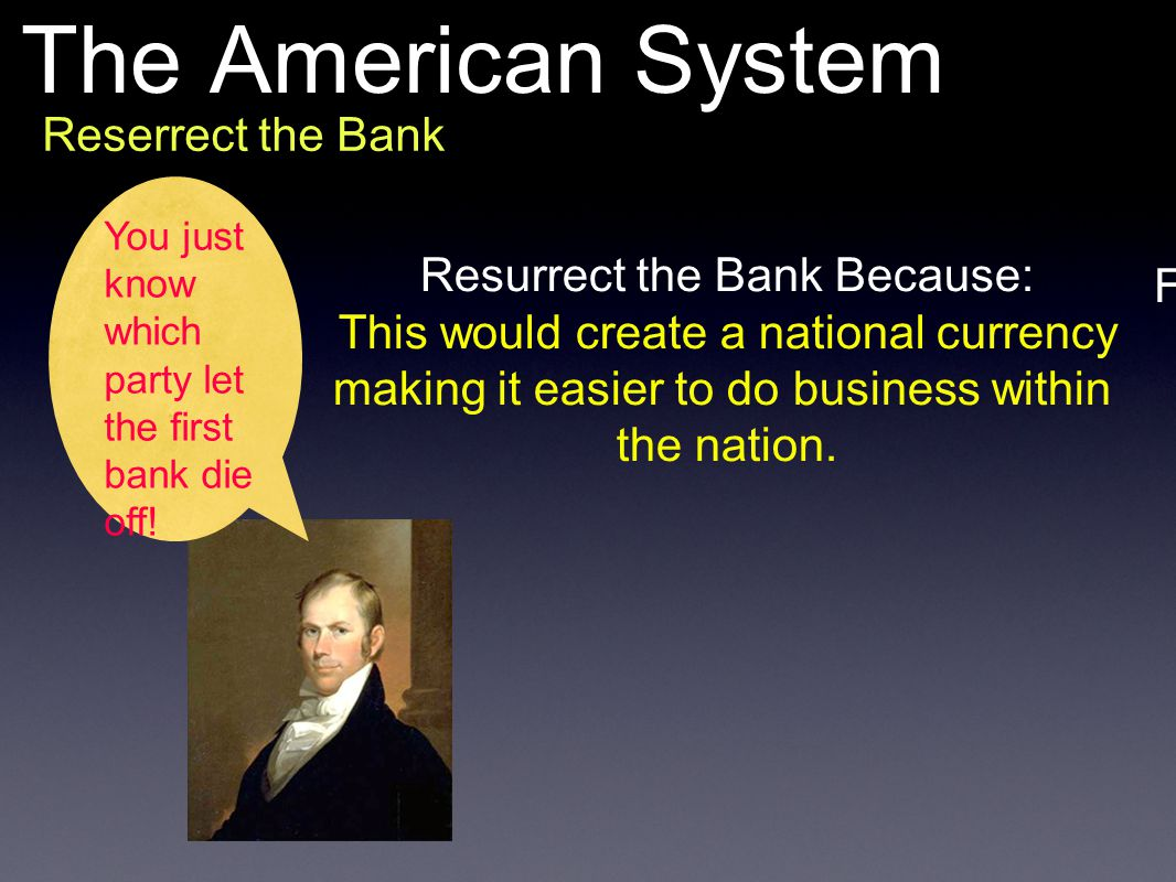 The American System Reserrect the Bank Resurrect the Bank Because: