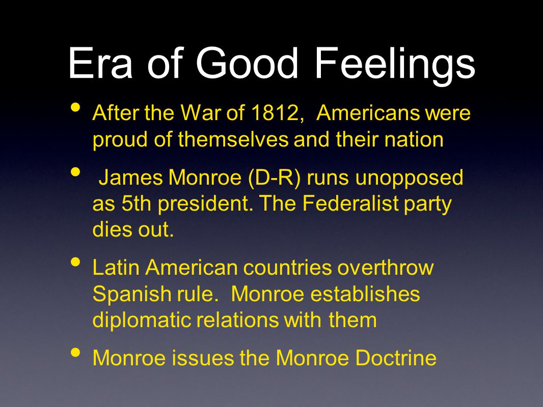 Era of Good Feelings After the War of 1812, Americans were proud of themselves and their nation.