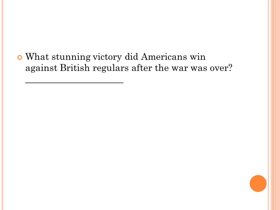 What stunning victory did Americans win against British regulars after the war was over.