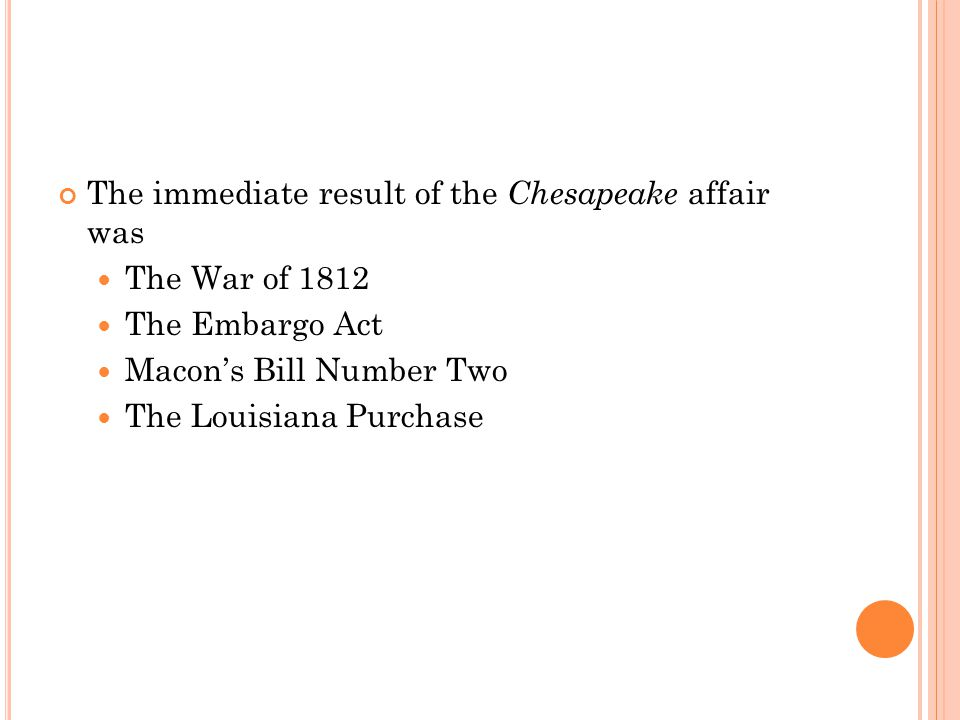 The immediate result of the Chesapeake affair was