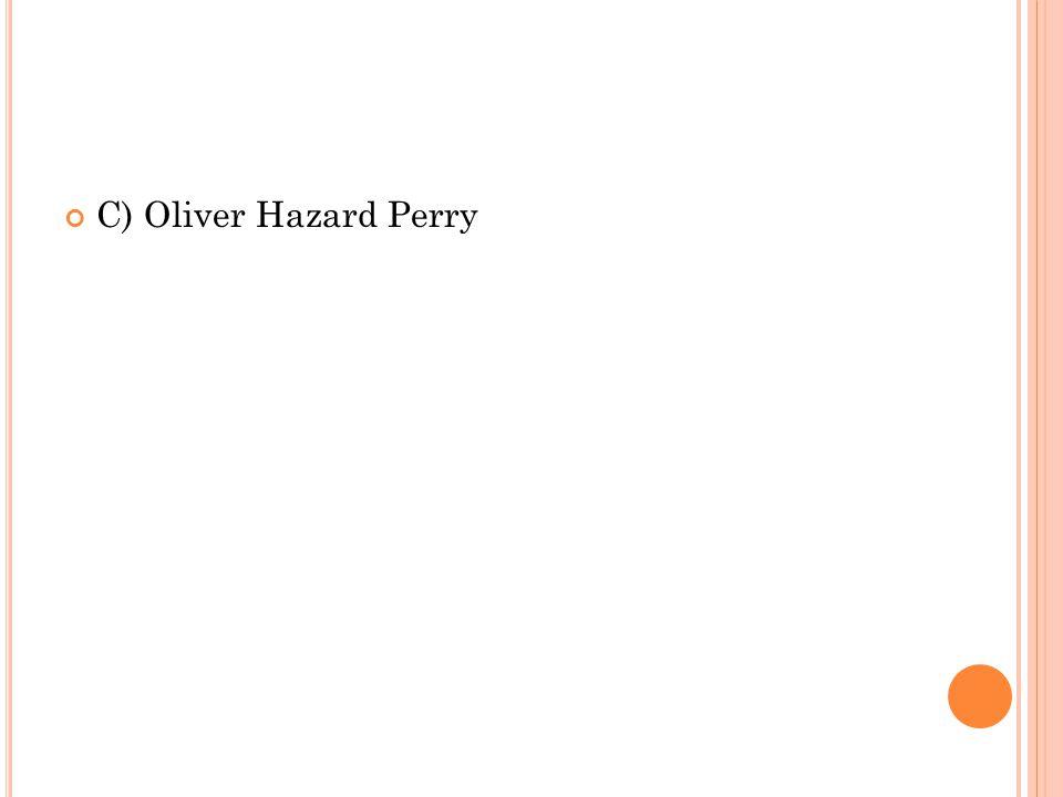 C) Oliver Hazard Perry