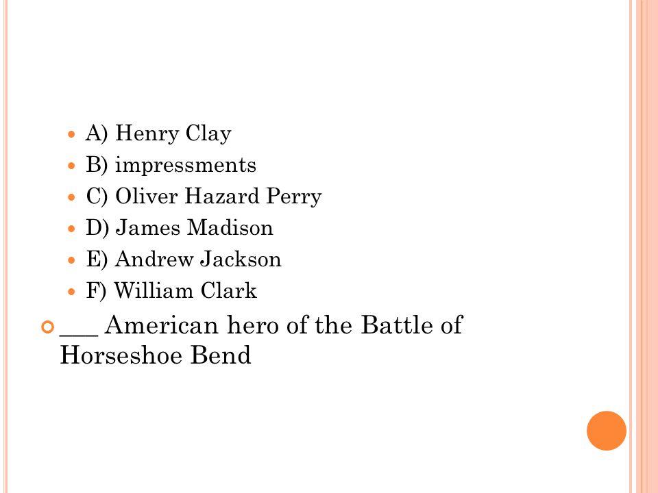 ___ American hero of the Battle of Horseshoe Bend