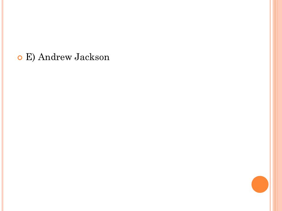 E) Andrew Jackson