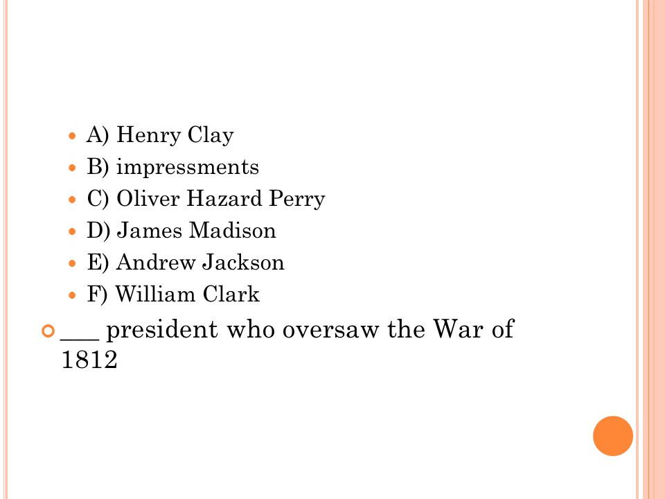 ___ president who oversaw the War of 1812