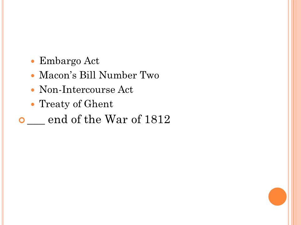 ___ end of the War of 1812 Embargo Act Macon's Bill Number Two