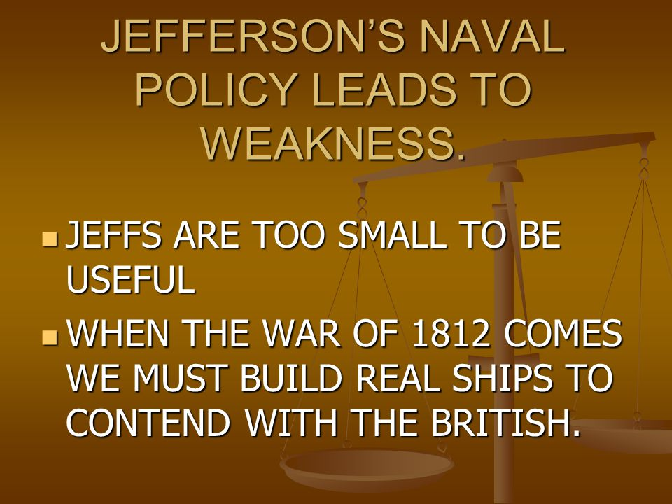 JEFFERSON'S NAVAL POLICY LEADS TO WEAKNESS.
