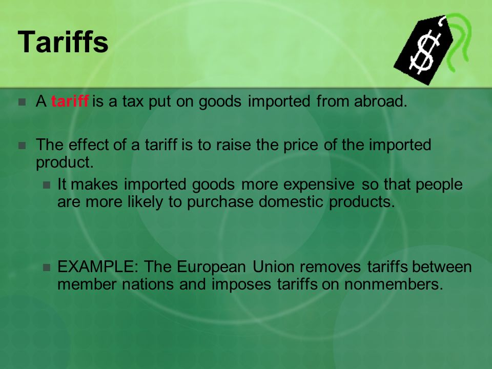 Tariffs A tariff is a tax put on goods imported from abroad.