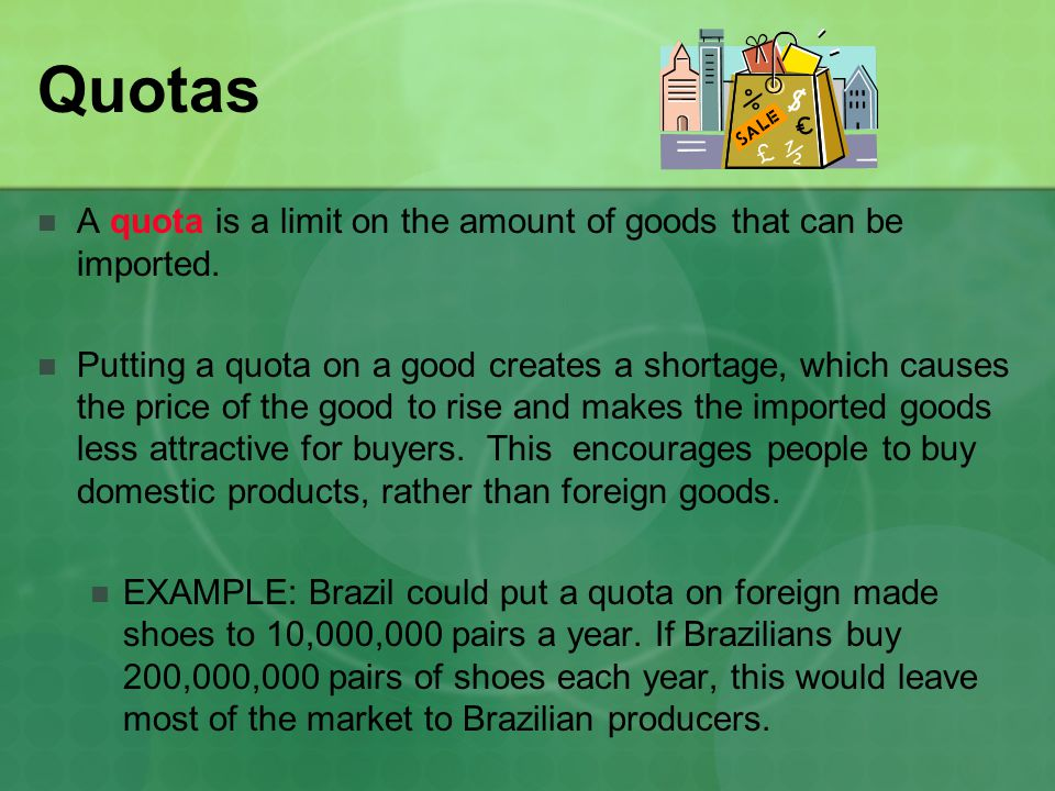 Quotas A quota is a limit on the amount of goods that can be imported.