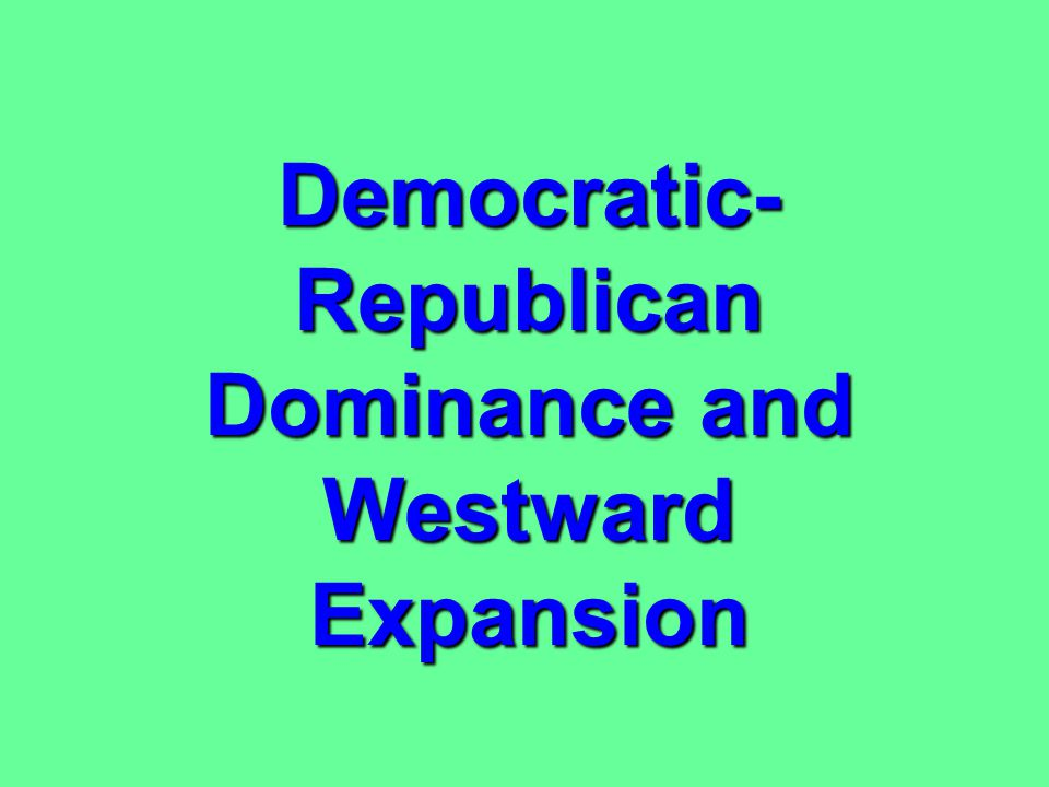 Democratic-Republican Dominance and Westward Expansion