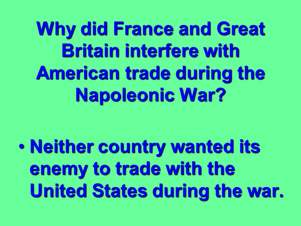 Why did France and Great Britain interfere with American trade during the Napoleonic War