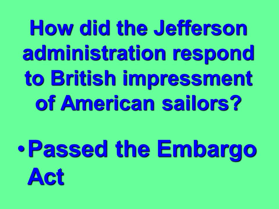 How did the Jefferson administration respond to British impressment of American sailors