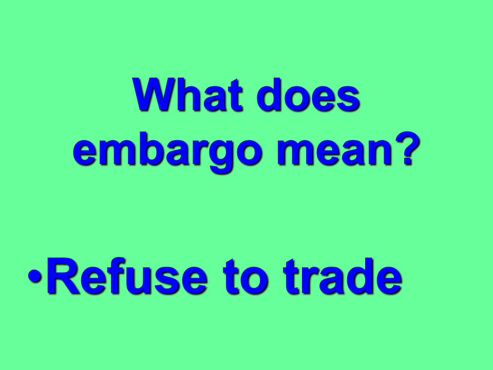 What does embargo mean Refuse to trade