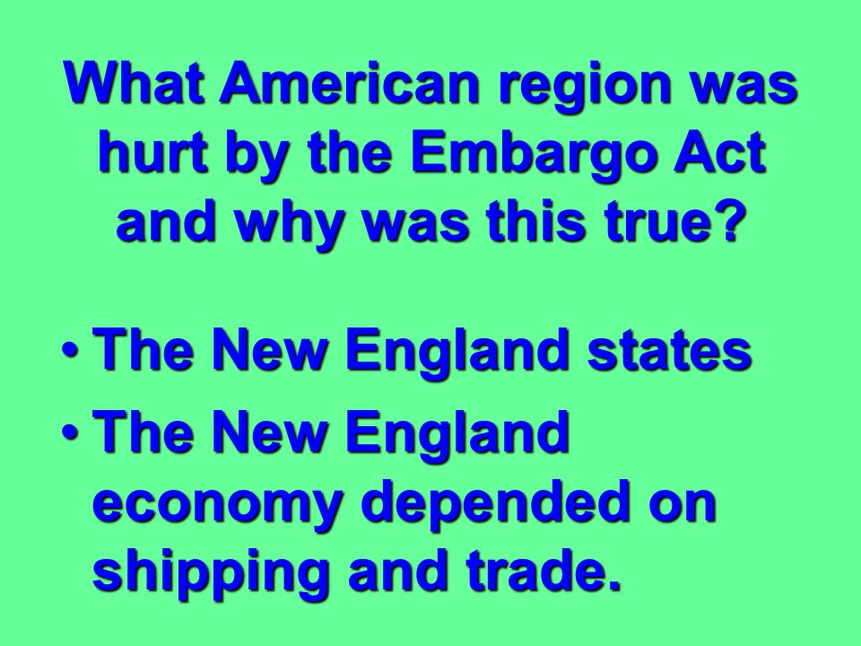 What American region was hurt by the Embargo Act and why was this true