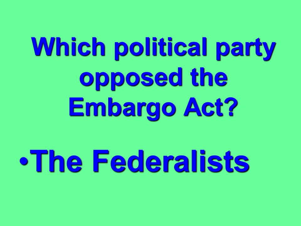 Which political party opposed the Embargo Act