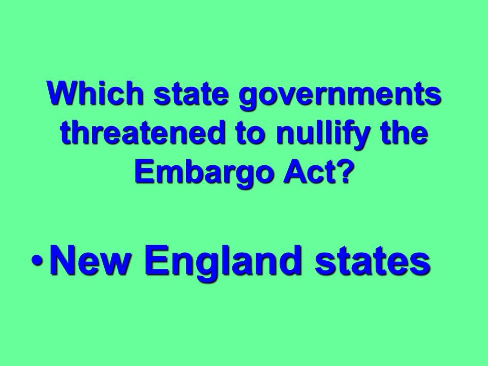 Which state governments threatened to nullify the Embargo Act