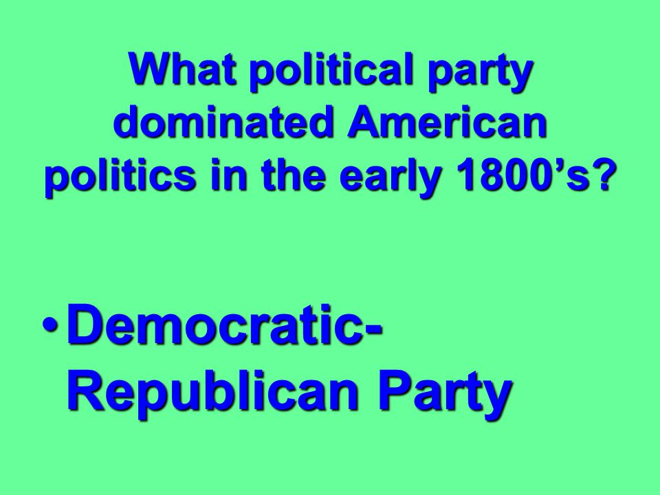 What political party dominated American politics in the early 1800's