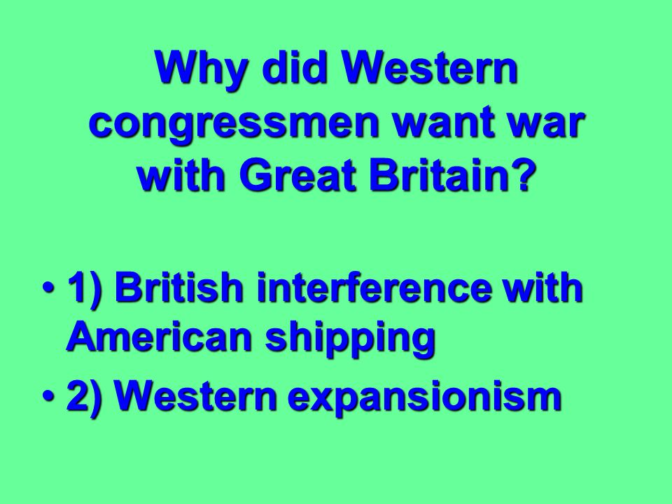 Why did Western congressmen want war with Great Britain