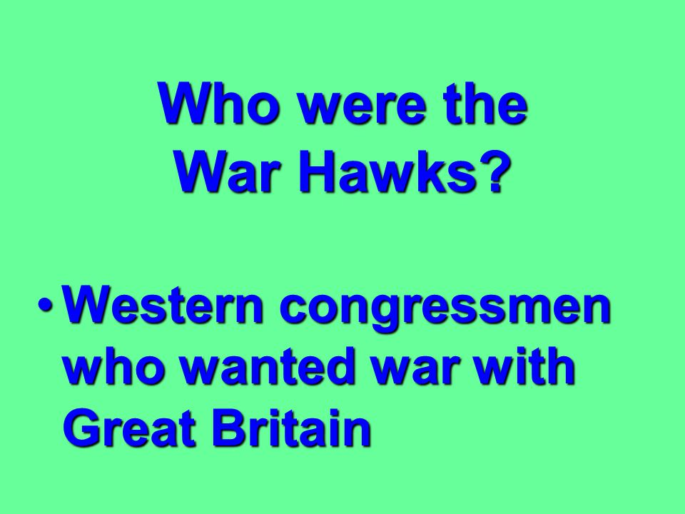 Who were the War Hawks Western congressmen who wanted war with Great Britain