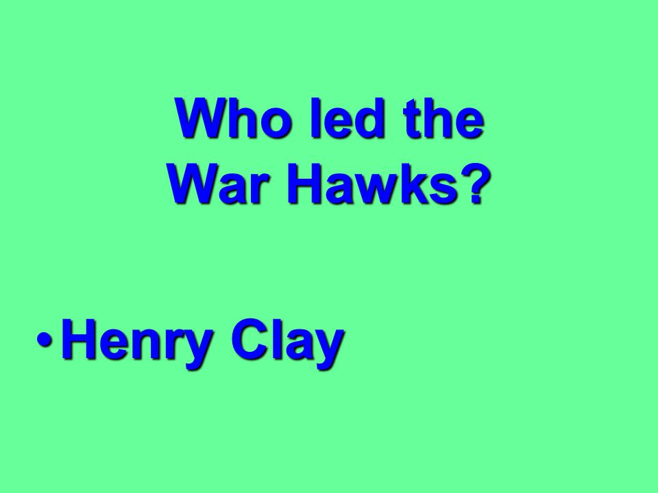 Who led the War Hawks Henry Clay